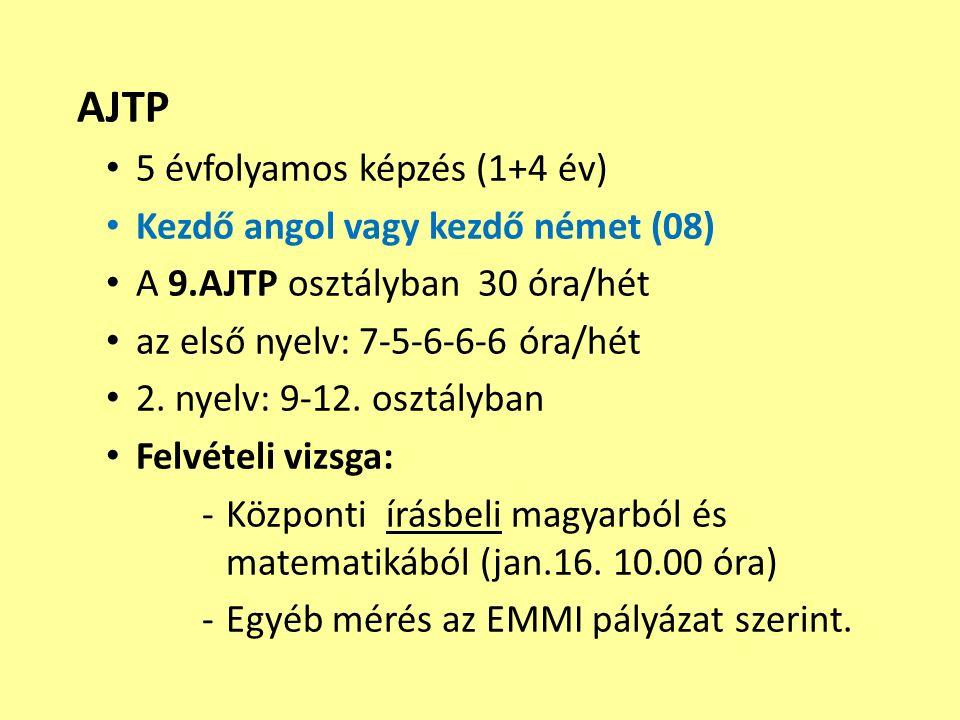 AJTP 5 évfolyamos képzés (1+4 év) Kezdő angol vagy kezdő német (08) A 9.AJTP osztályban 30 óra/hét az első nyelv: 7-5-6-6-6 óra/hét 2. nyelv: 9-12. os