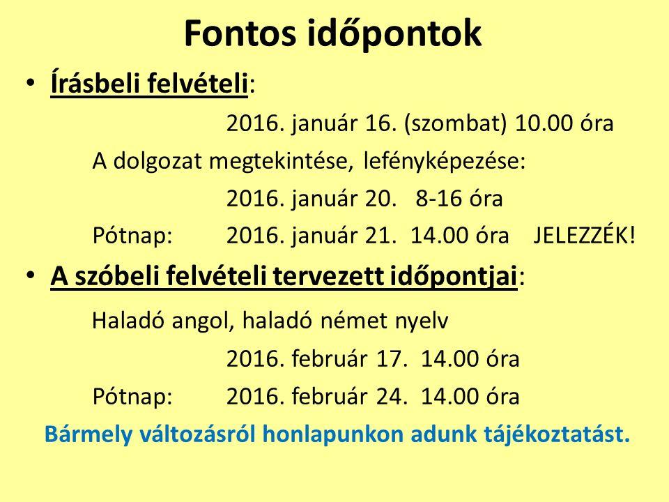 Fontos időpontok Írásbeli felvételi: 2016. január 16. (szombat) 10.00 óra A dolgozat megtekintése, lefényképezése: 2016. január 20. 8-16 óra Pótnap: 2