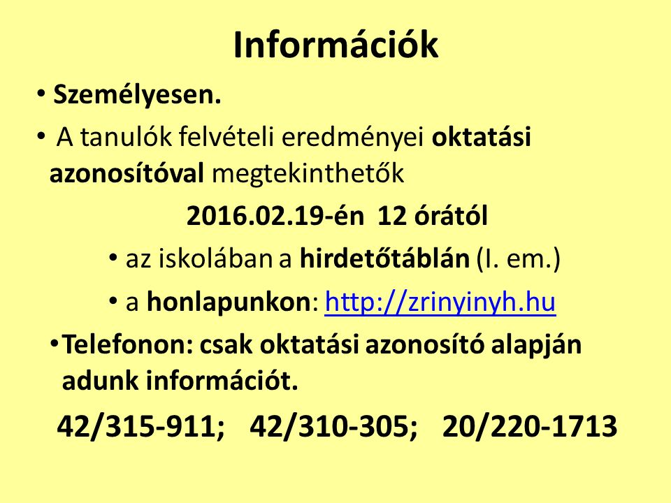 Információk Személyesen. A tanulók felvételi eredményei oktatási azonosítóval megtekinthetők 2016.02.19-én 12 órától az iskolában a hirdetőtáblán (I.