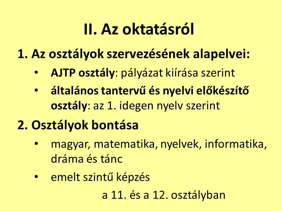 1. Az osztályok szervezésének alapelvei: AJTP osztály: pályázat kiírása szerint általános tantervű és nyelvi előkészítő osztály: az 1. idegen nyelv sz