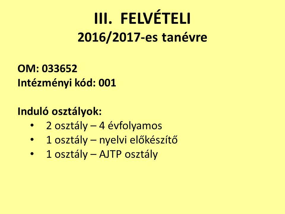 III. FELVÉTELI 2016/2017-es tanévre OM: 033652 Intézményi kód: 001 Induló osztályok: 2 osztály – 4 évfolyamos 1 osztály – nyelvi előkészítő 1 osztály