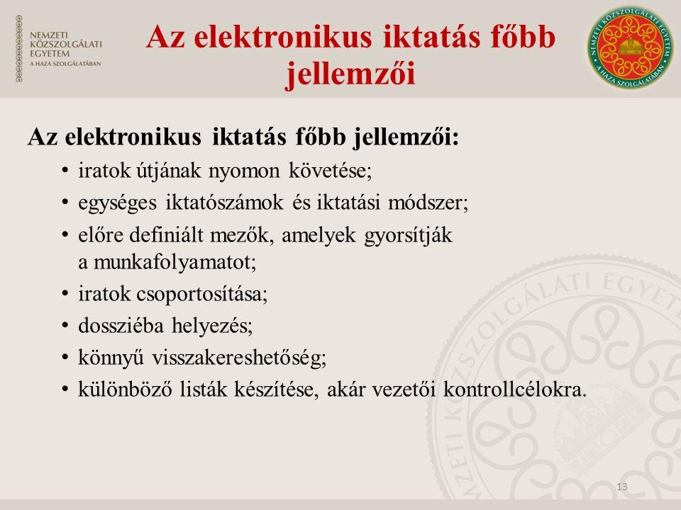 Az elektronikus iktatás főbb jellemzői Az elektronikus iktatás főbb jellemzői: iratok útjának nyomon követése; egységes iktatószámok és iktatási módsz