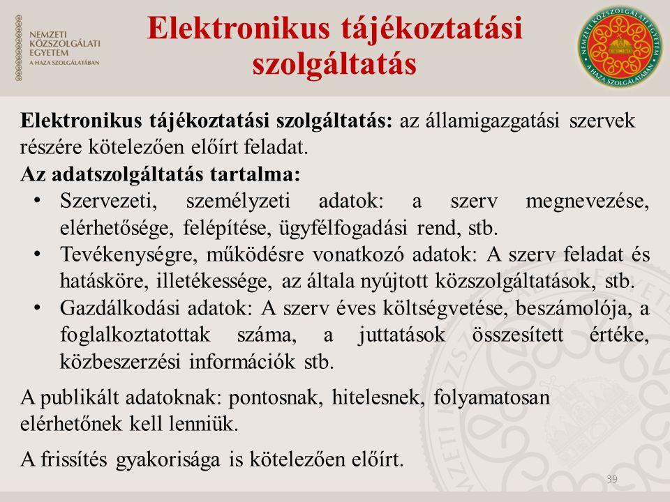 Elektronikus tájékoztatási szolgáltatás Elektronikus tájékoztatási szolgáltatás: az államigazgatási szervek részére kötelezően előírt feladat. Az adat