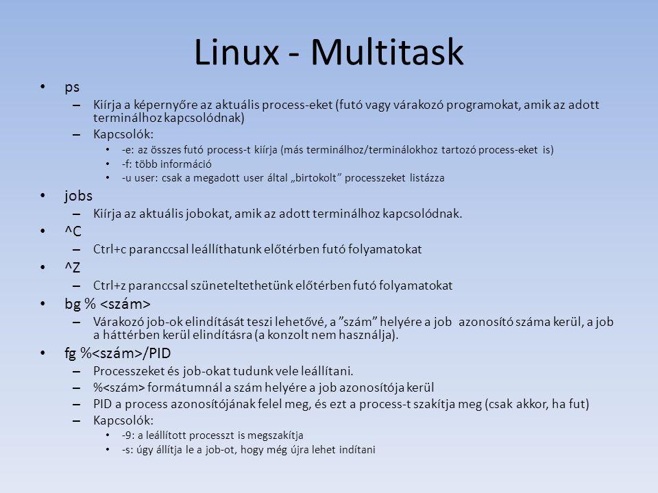 Linux - Multitask ps – Kiírja a képernyőre az aktuális process-eket (futó vagy várakozó programokat, amik az adott terminálhoz kapcsolódnak) – Kapcsol