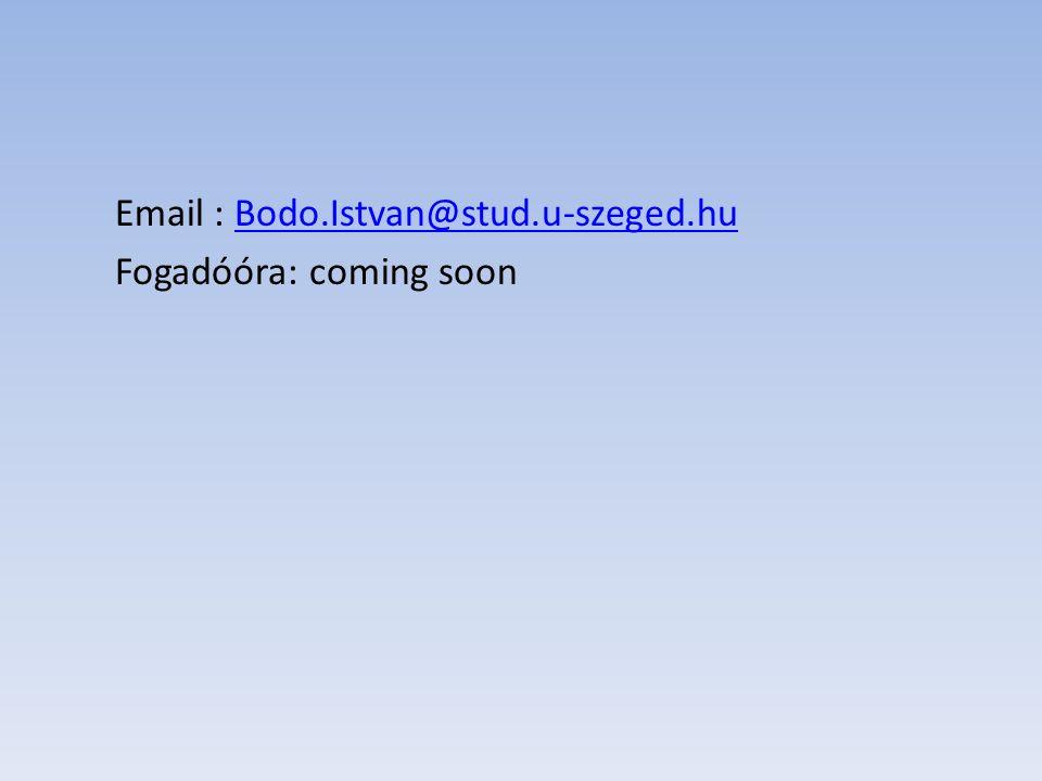 Email : Bodo.Istvan@stud.u-szeged.huBodo.Istvan@stud.u-szeged.hu Fogadóóra: coming soon