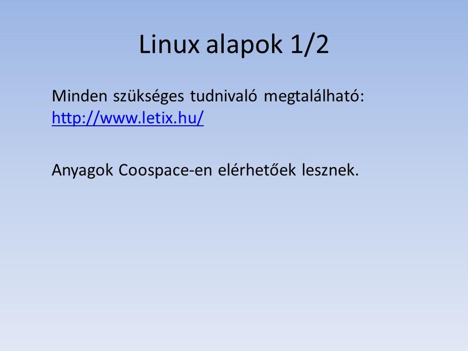 Linux alapok 1/2 Minden szükséges tudnivaló megtalálható: http://www.letix.hu/ http://www.letix.hu/ Anyagok Coospace-en elérhetőek lesznek.