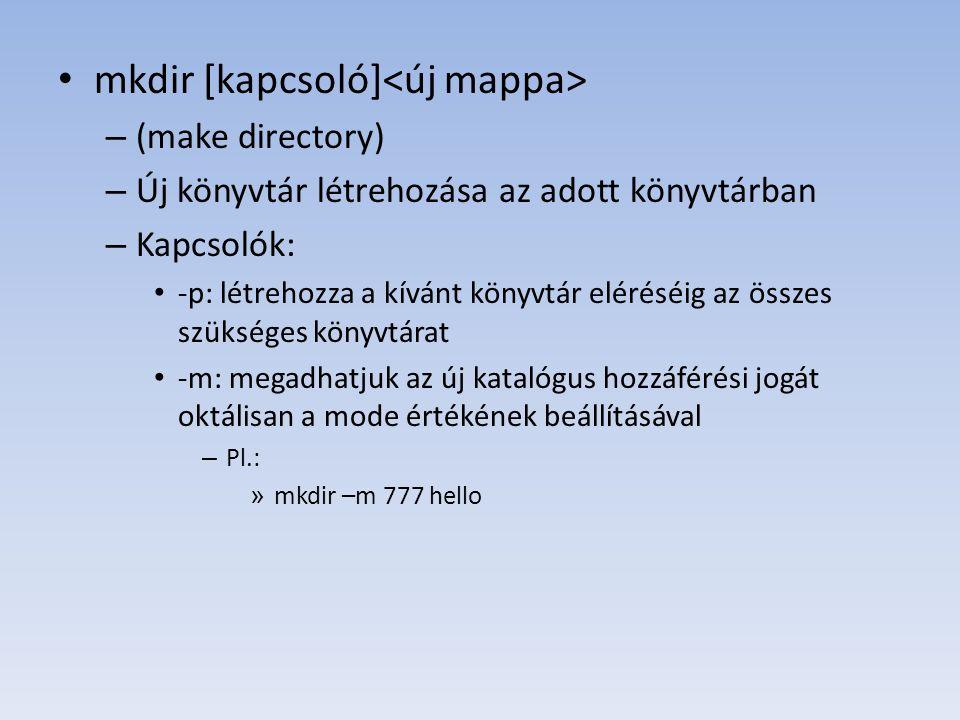 mkdir [kapcsoló] – (make directory) – Új könyvtár létrehozása az adott könyvtárban – Kapcsolók: -p: létrehozza a kívánt könyvtár eléréséig az összes s