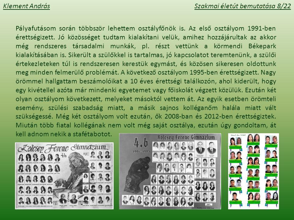Klement AndrásSzakmai életút bemutatása 9/22 Nagyon fontos szerepet játszottak osztálya- im jó közösséggé formálódásában az osz- tálykirándulások is.