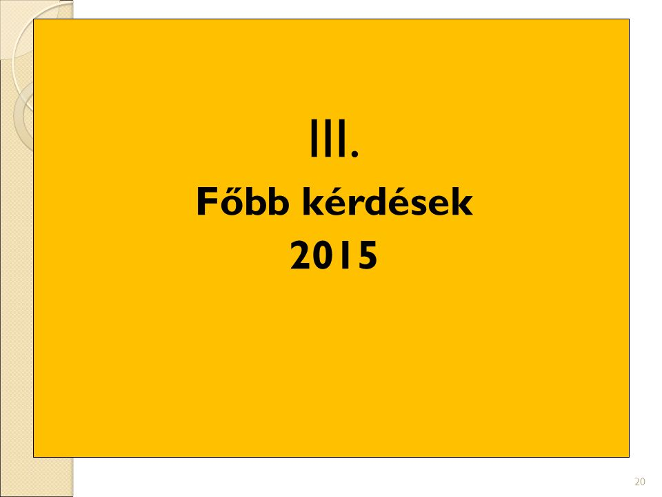 III. Főbb kérdések 2015 20