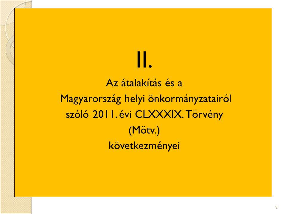 II. Az átalakítás és a Magyarország helyi önkormányzatairól szóló 2011. évi CLXXXIX. Törvény (Mötv.) következményei 9
