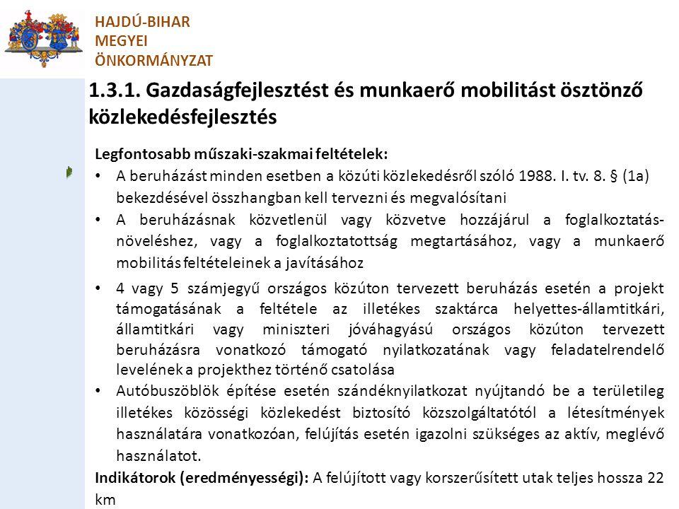 1.3.1. Gazdaságfejlesztést és munkaerő mobilitást ösztönző közlekedésfejlesztés HAJDÚ-BIHAR MEGYEI ÖNKORMÁNYZAT Legfontosabb műszaki-szakmai feltétele