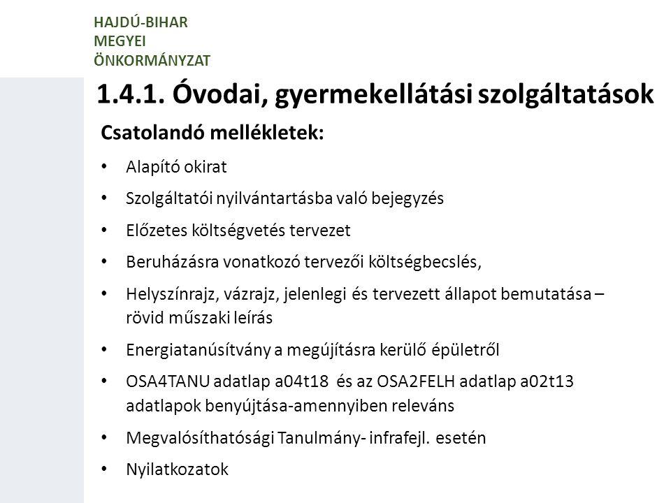 1.4.1. Óvodai, gyermekellátási szolgáltatások HAJDÚ-BIHAR MEGYEI ÖNKORMÁNYZAT Csatolandó mellékletek: Alapító okirat Szolgáltatói nyilvántartásba való