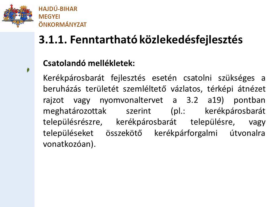 3.1.1. Fenntartható közlekedésfejlesztés HAJDÚ-BIHAR MEGYEI ÖNKORMÁNYZAT Csatolandó mellékletek: Kerékpárosbarát fejlesztés esetén csatolni szükséges