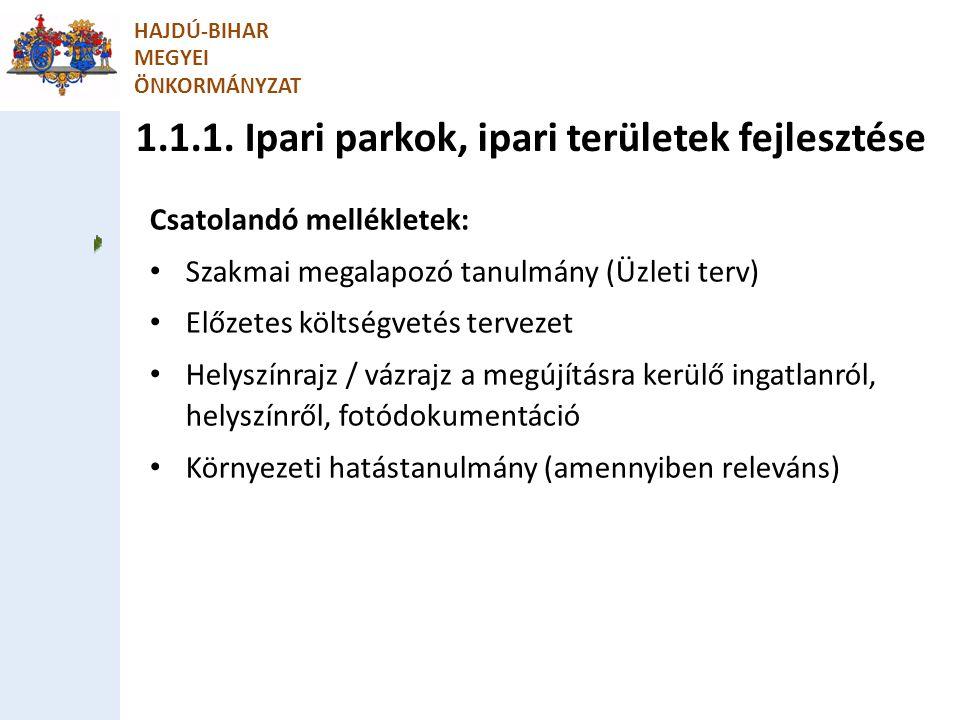 1.1.1. Ipari parkok, ipari területek fejlesztése HAJDÚ-BIHAR MEGYEI ÖNKORMÁNYZAT Csatolandó mellékletek: Szakmai megalapozó tanulmány (Üzleti terv) El