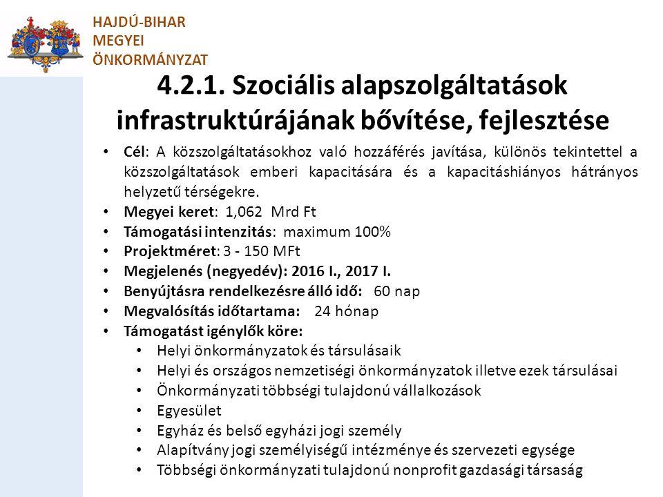 4.2.1. Szociális alapszolgáltatások infrastruktúrájának bővítése, fejlesztése HAJDÚ-BIHAR MEGYEI ÖNKORMÁNYZAT Cél: A közszolgáltatásokhoz való hozzáfé
