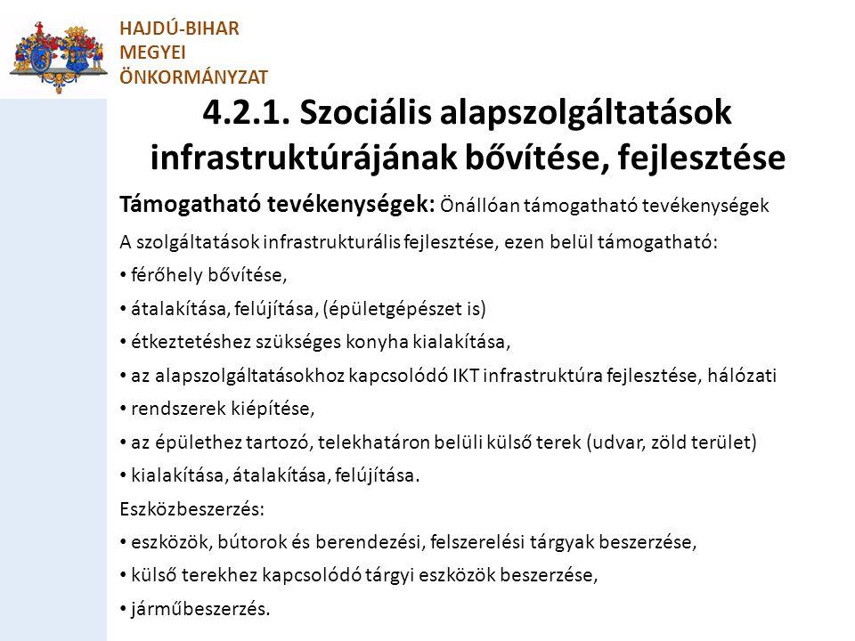 4.2.1. Szociális alapszolgáltatások infrastruktúrájának bővítése, fejlesztése HAJDÚ-BIHAR MEGYEI ÖNKORMÁNYZAT Támogatható tevékenységek: Önállóan támo