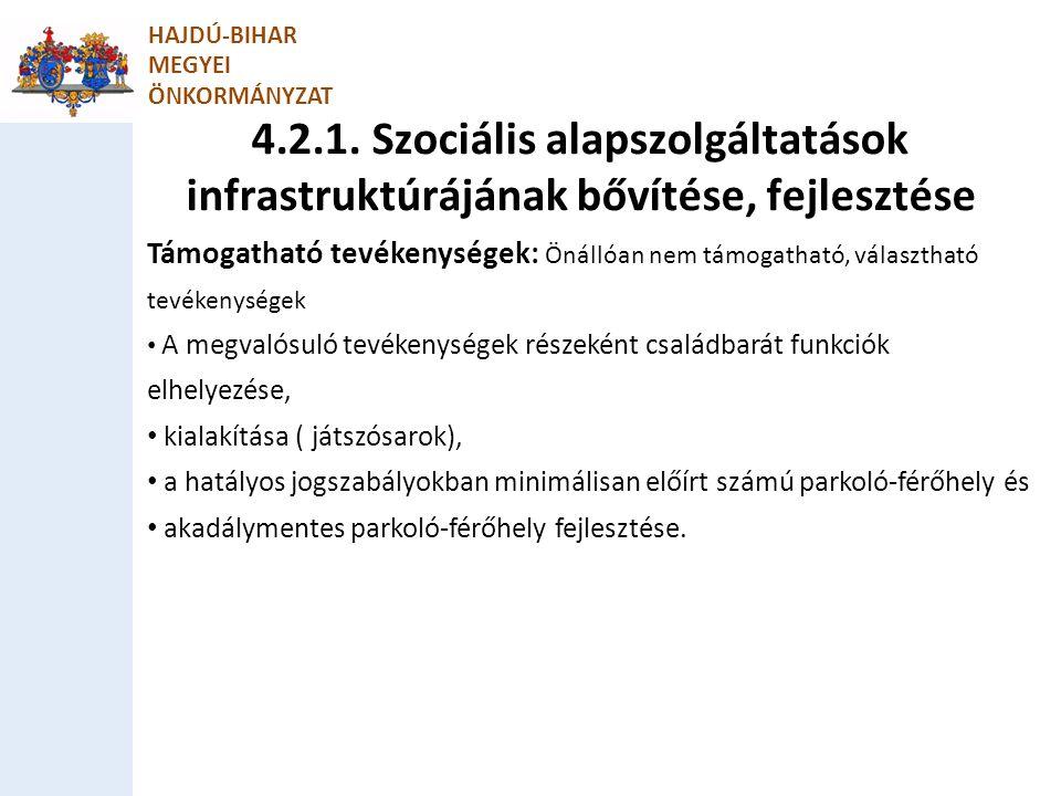 4.2.1. Szociális alapszolgáltatások infrastruktúrájának bővítése, fejlesztése HAJDÚ-BIHAR MEGYEI ÖNKORMÁNYZAT Támogatható tevékenységek: Önállóan nem
