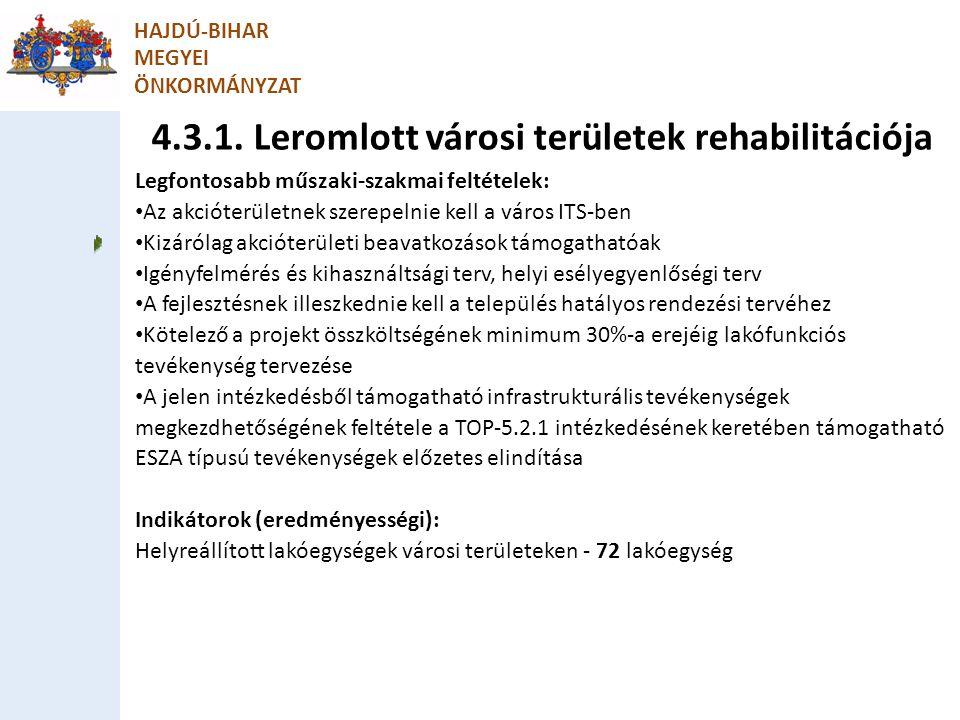 4.3.1. Leromlott városi területek rehabilitációja HAJDÚ-BIHAR MEGYEI ÖNKORMÁNYZAT Legfontosabb műszaki-szakmai feltételek: Az akcióterületnek szerepel