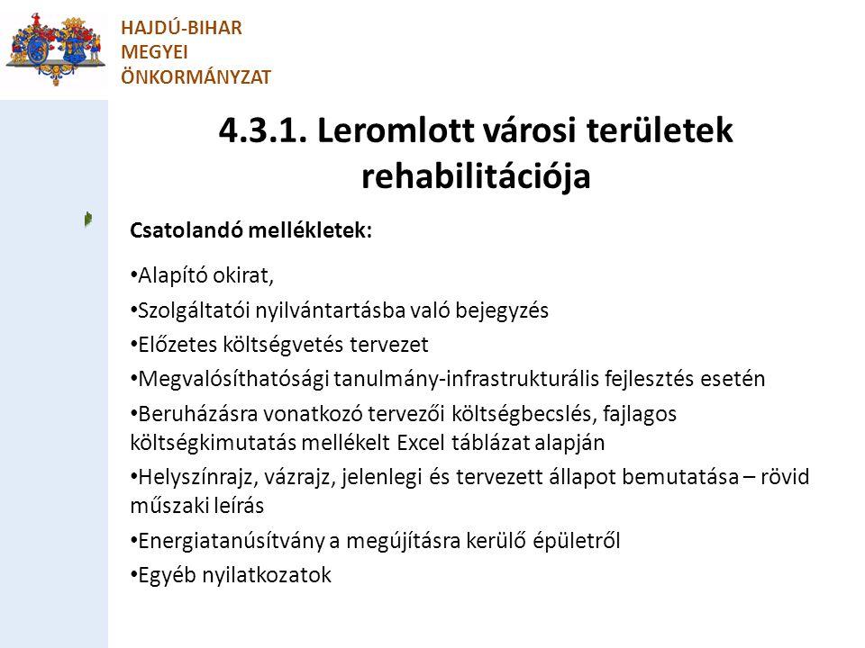 4.3.1. Leromlott városi területek rehabilitációja HAJDÚ-BIHAR MEGYEI ÖNKORMÁNYZAT Csatolandó mellékletek: Alapító okirat, Szolgáltatói nyilvántartásba