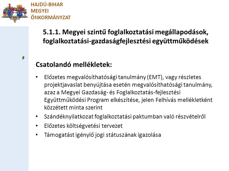 5.1.1. Megyei szintű foglalkoztatási megállapodások, foglalkoztatási-gazdaságfejlesztési együttműködések HAJDÚ-BIHAR MEGYEI ÖNKORMÁNYZAT Csatolandó me