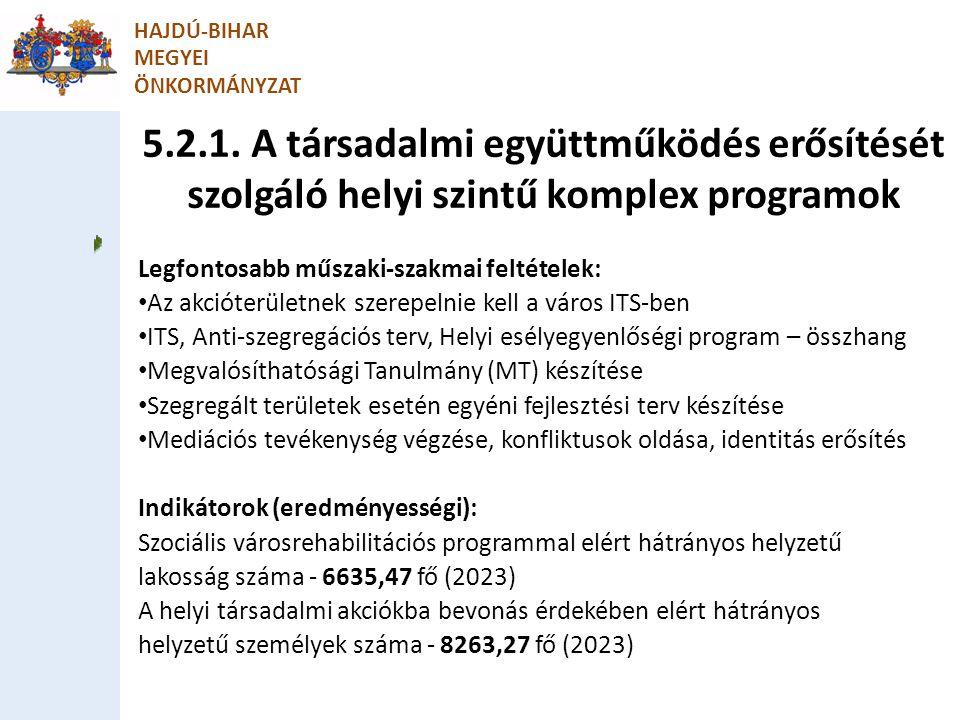 5.2.1. A társadalmi együttműködés erősítését szolgáló helyi szintű komplex programok HAJDÚ-BIHAR MEGYEI ÖNKORMÁNYZAT Legfontosabb műszaki-szakmai felt