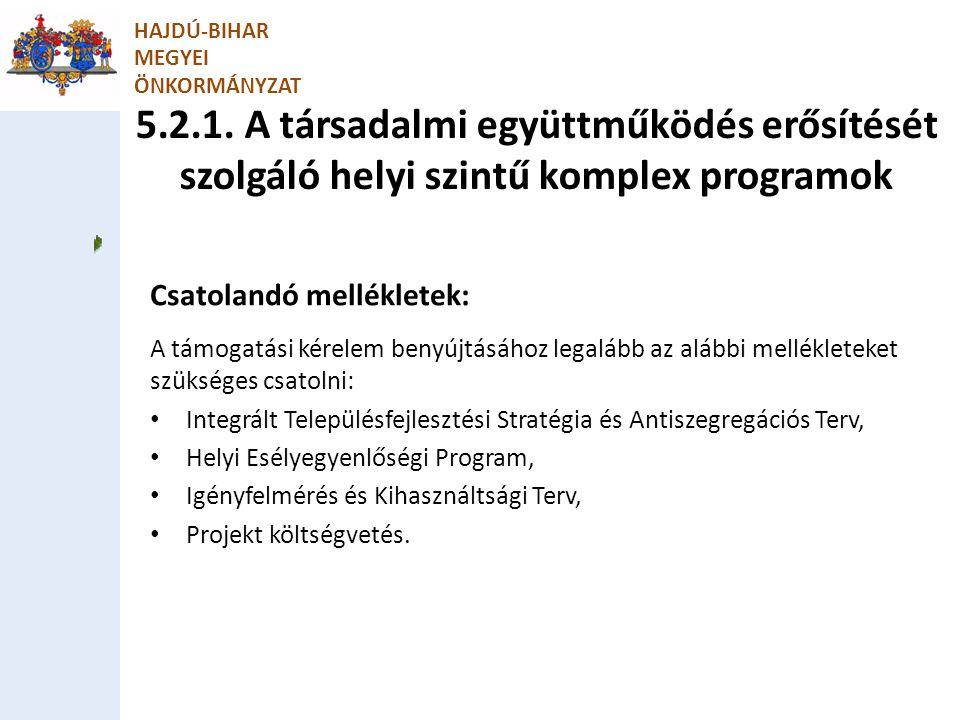 5.2.1. A társadalmi együttműködés erősítését szolgáló helyi szintű komplex programok HAJDÚ-BIHAR MEGYEI ÖNKORMÁNYZAT Csatolandó mellékletek: A támogat