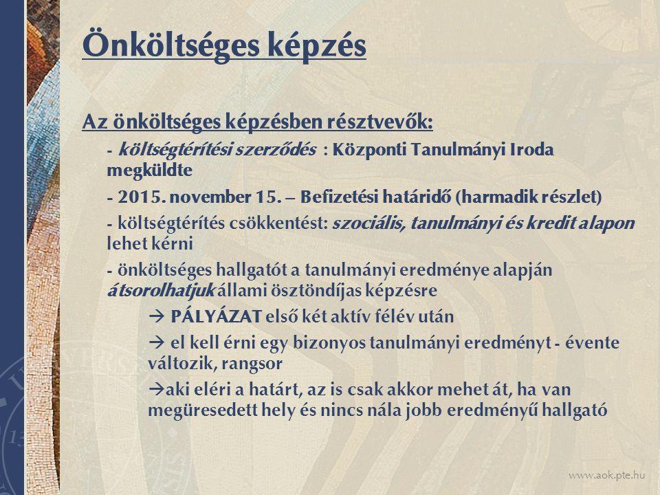 www.aok.pte.hu Önköltséges képzés Az önköltséges képzésben résztvevők: - költségtérítési szerződés : Központi Tanulmányi Iroda megküldte - 2015. novem