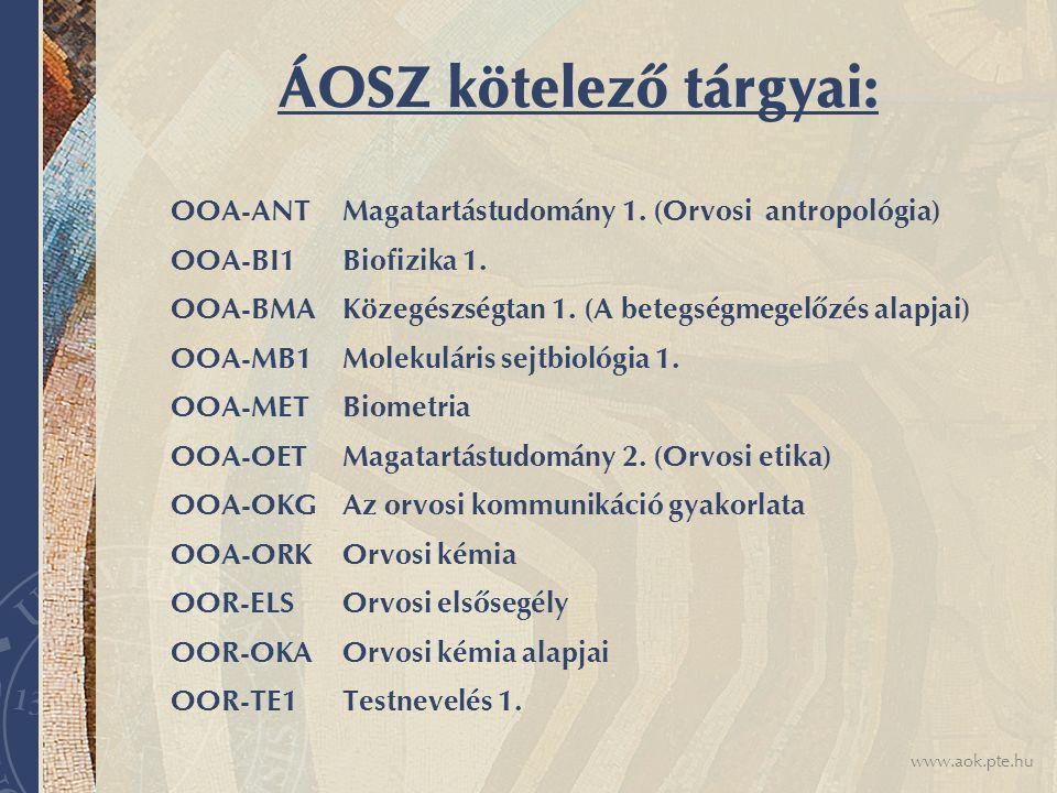 www.aok.pte.hu ÁOSZ kötelező tárgyai: OOA-ANT Magatartástudomány 1. (Orvosi antropológia) OOA-BI1 Biofizika 1. OOA-BMA Közegészségtan 1. (A betegségme