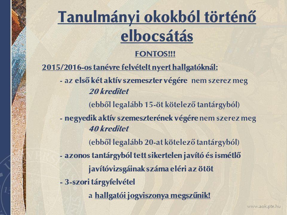 www.aok.pte.hu Tanulmányi okokból történő elbocsátás FONTOS!!! 2015/2016-os tanévre felvételt nyert hallgatóknál: - az első két aktív szemeszter végér