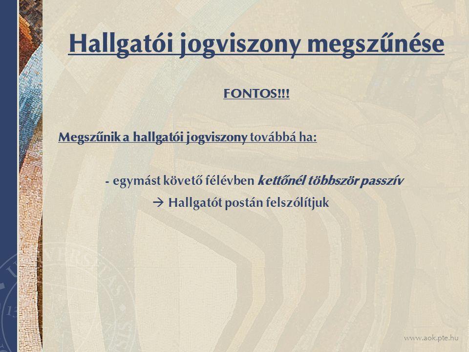 www.aok.pte.hu Hallgatói jogviszony megszűnése FONTOS!!! Megszűnik a hallgatói jogviszony továbbá ha: - egymást követő félévben kettőnél többször pass
