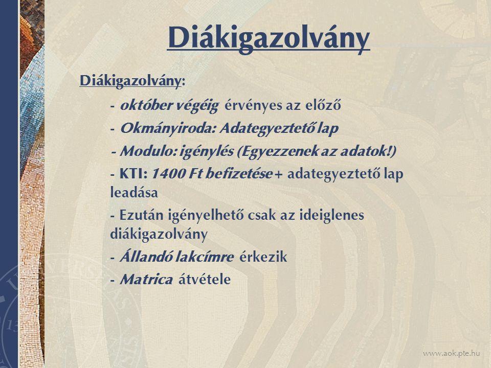 www.aok.pte.hu Diákigazolvány Diákigazolvány: - október végéig érvényes az előző - Okmányiroda: Adategyeztető lap - Modulo: igénylés (Egyezzenek az ad