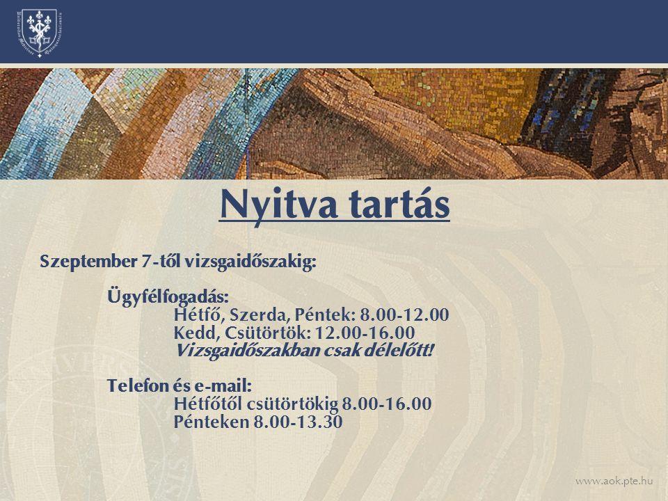 www.aok.pte.hu Szeptember 7-től vizsgaidőszakig: Ügyfélfogadás: Hétfő, Szerda, Péntek: 8.00-12.00 Kedd, Csütörtök: 12.00-16.00 Vizsgaidőszakban csak d