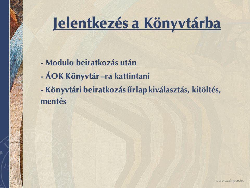 www.aok.pte.hu Jelentkezés a Könyvtárba - Modulo beiratkozás után - ÁOK Könyvtár –ra kattintani - Könyvtári beiratkozás űrlap kiválasztás, kitöltés, m