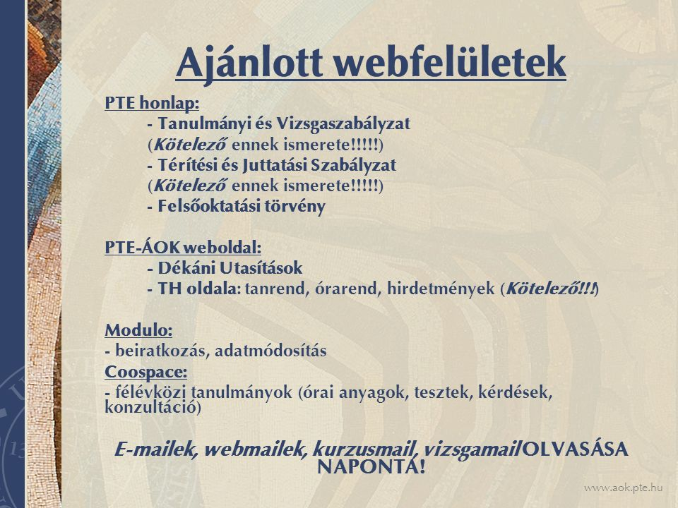 www.aok.pte.hu Ajánlott webfelületek PTE honlap: - Tanulmányi és Vizsgaszabályzat (Kötelező ennek ismerete!!!!!) - Térítési és Juttatási Szabályzat (K