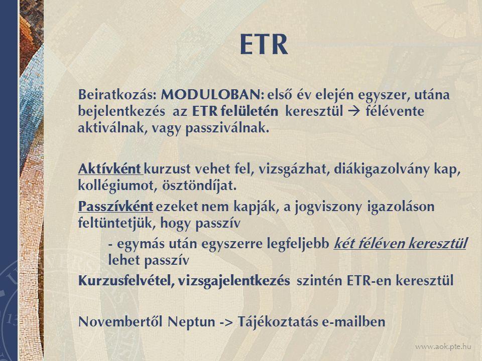 www.aok.pte.hu ETR Beiratkozás: MODULOBAN: első év elején egyszer, utána bejelentkezés az ETR felületén keresztül  félévente aktiválnak, vagy passziv