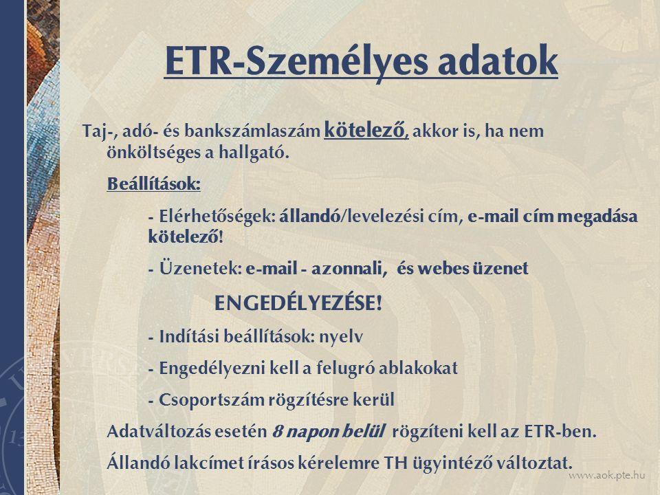 www.aok.pte.hu ETR-Személyes adatok Taj-, adó- és bankszámlaszám kötelező, akkor is, ha nem önköltséges a hallgató. Beállítások: - Elérhetőségek: álla