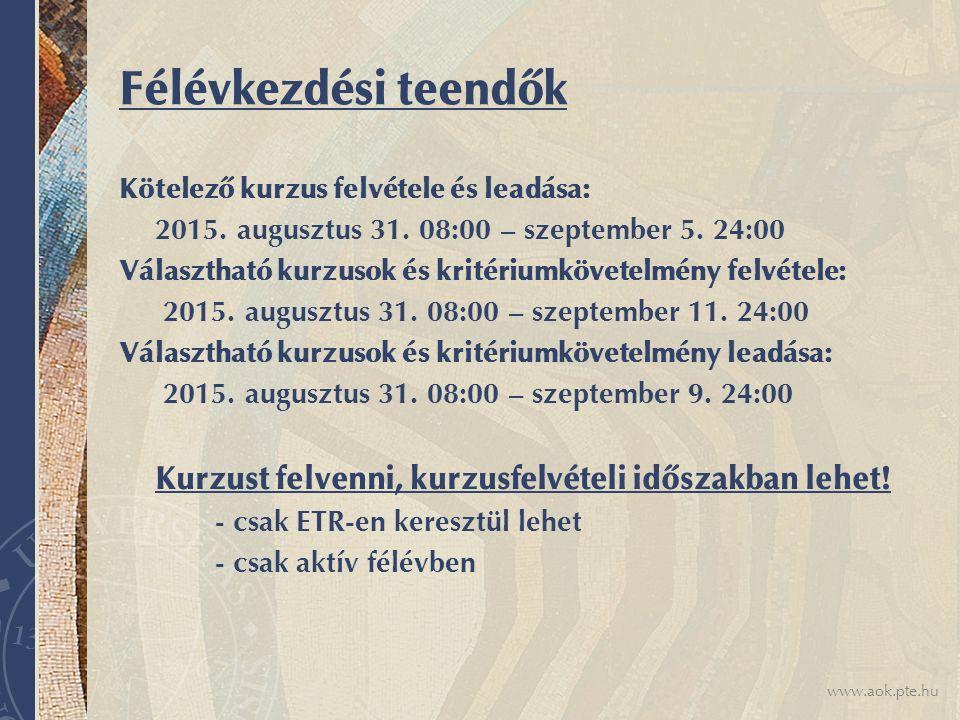 www.aok.pte.hu Kötelező tárgyak utólagos felvétele Kötelező tantárgy utólagos felvételére (beleértve a vizsgakurzusokat is) - a Térítési és Juttatási Szabályzatban meghatározott eljárási díj megfizetése után (4900,- Ft/ tárgy) - a kérvényt az eljárási díj befizetésének igazolásával együtt a Tanulmányi Hivatalban kell leadni - 2015.szeptember 07-október 02.