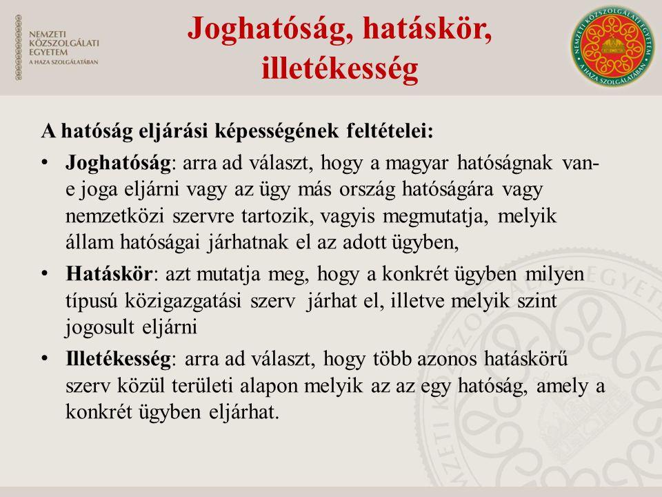A hatóság eljárási képességének feltételei: Joghatóság: arra ad választ, hogy a magyar hatóságnak van- e joga eljárni vagy az ügy más ország hatóságár