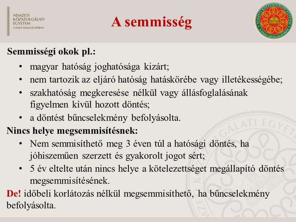 Semmisségi okok pl.: magyar hatóság joghatósága kizárt; nem tartozik az eljáró hatóság hatáskörébe vagy illetékességébe; szakhatóság megkeresése nélkü