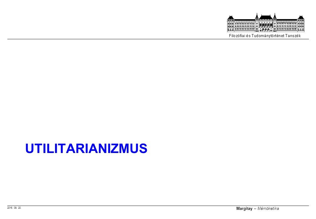 2015. 09. 20. Margitay – Mérnöketika UTILITARIANIZMUS