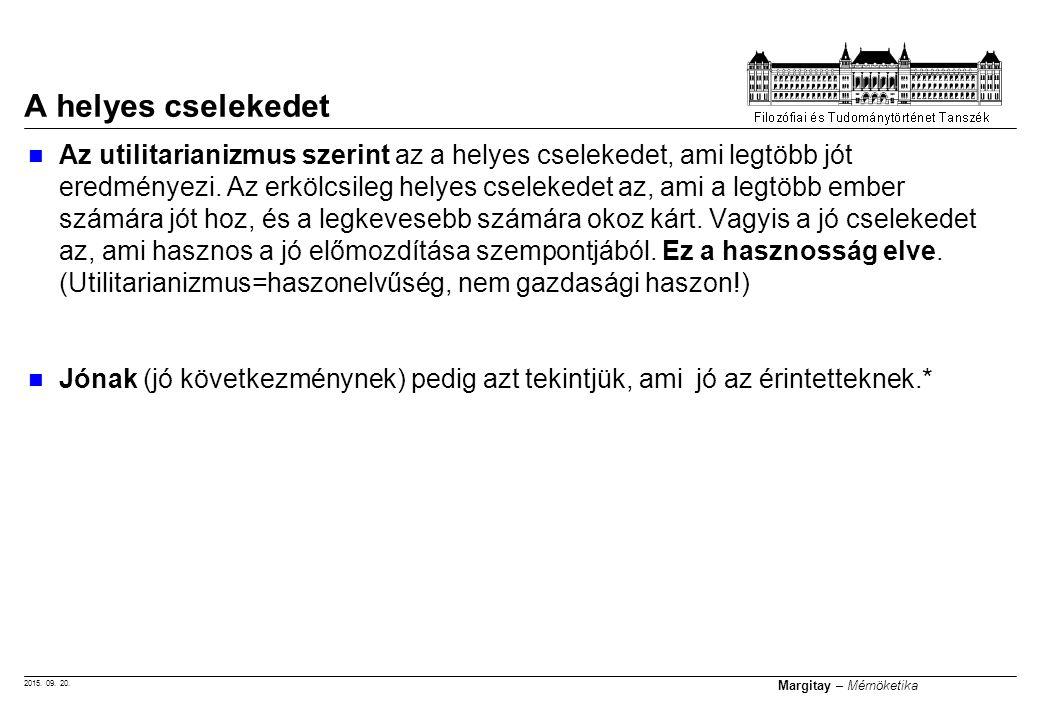 2015. 09. 20. Margitay – Mérnöketika Az utilitarianizmus szerint az a helyes cselekedet, ami legtöbb jót eredményezi. Az erkölcsileg helyes cselekedet