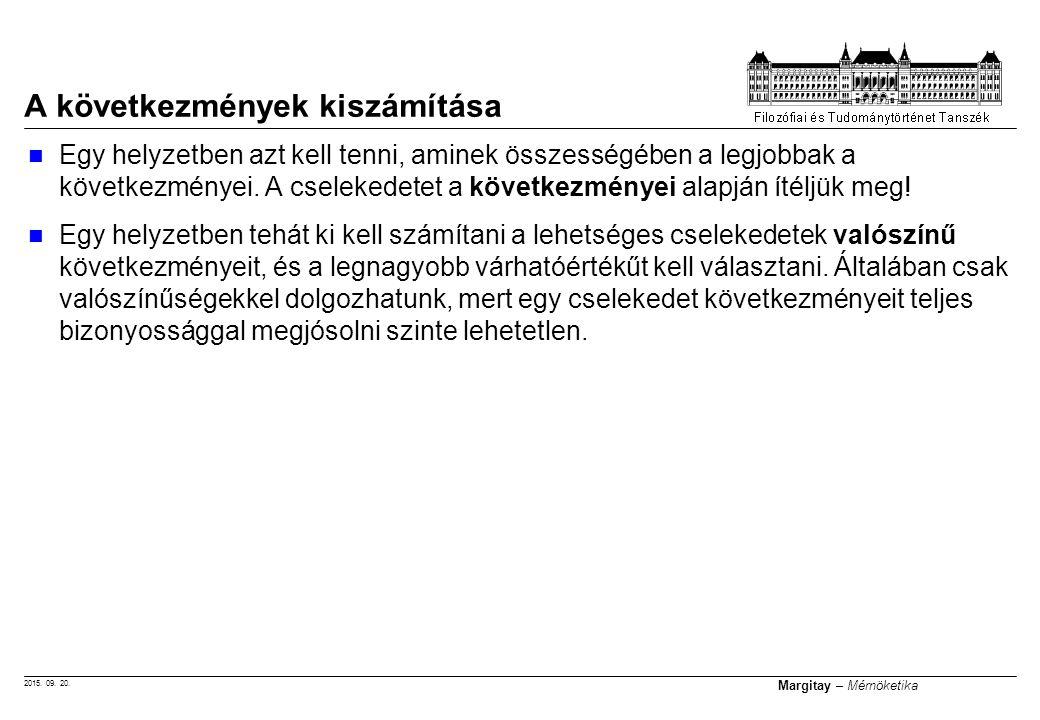 2015. 09. 20. Margitay – Mérnöketika Egy helyzetben azt kell tenni, aminek összességében a legjobbak a következményei. A cselekedetet a következményei