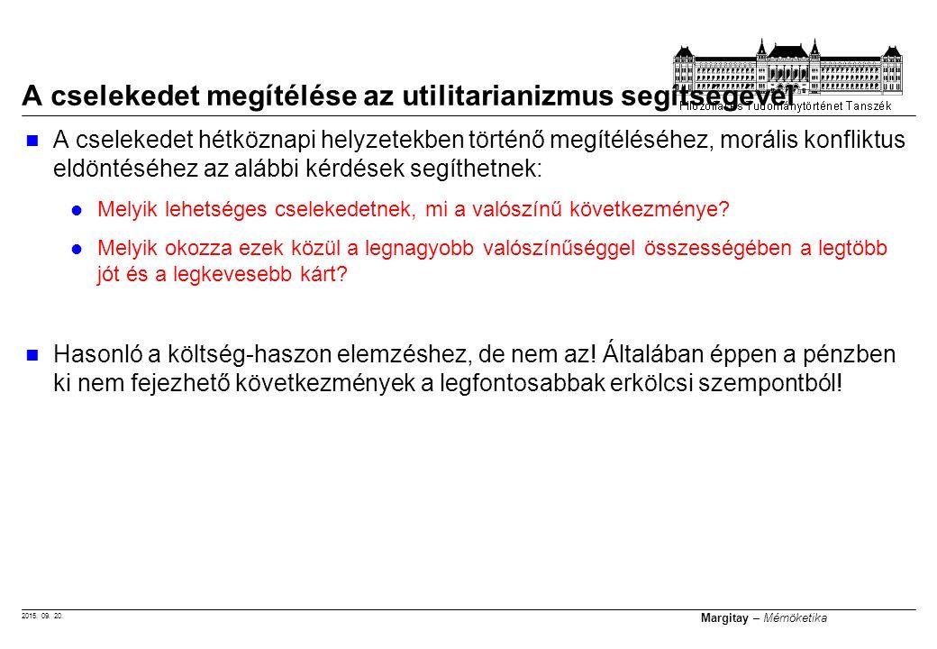 2015. 09. 20. Margitay – Mérnöketika A cselekedet hétköznapi helyzetekben történő megítéléséhez, morális konfliktus eldöntéséhez az alábbi kérdések se