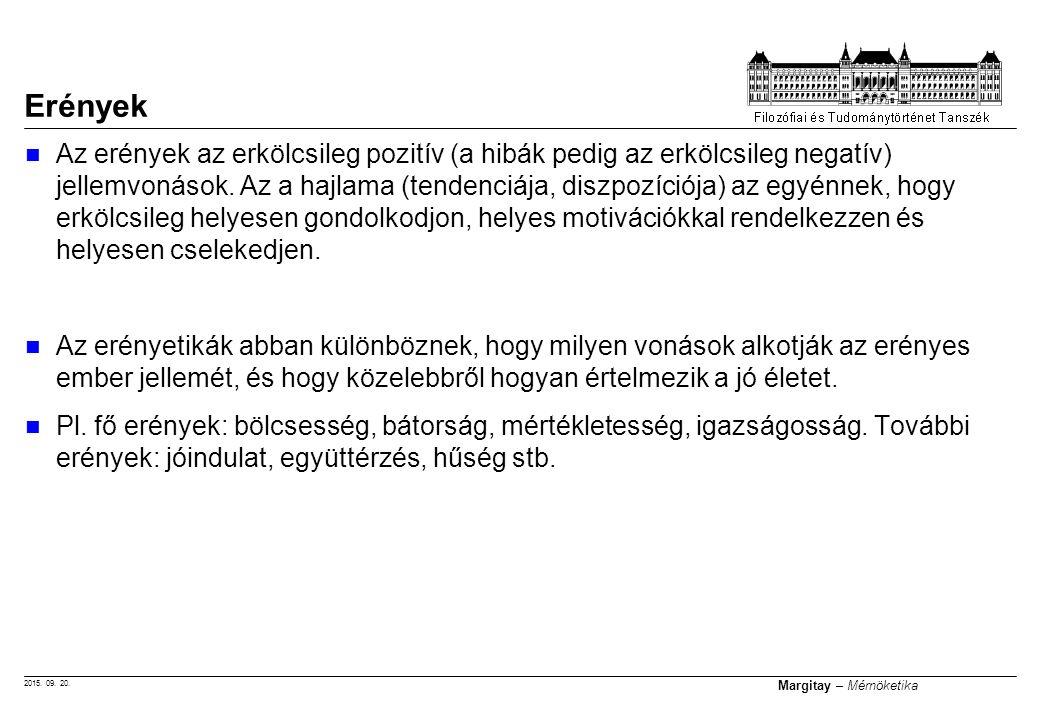 2015. 09. 20. Margitay – Mérnöketika Az erények az erkölcsileg pozitív (a hibák pedig az erkölcsileg negatív) jellemvonások. Az a hajlama (tendenciája
