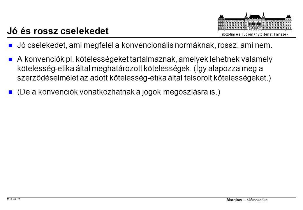 2015. 09. 20. Margitay – Mérnöketika Jó cselekedet, ami megfelel a konvencionális normáknak, rossz, ami nem. A konvenciók pl. kötelességeket tartalmaz