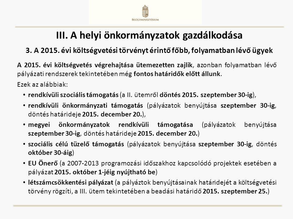 III. A helyi önkormányzatok gazdálkodása A 2015. évi költségvetés végrehajtása ütemezetten zajlik, azonban folyamatban lévő pályázati rendszerek tekin