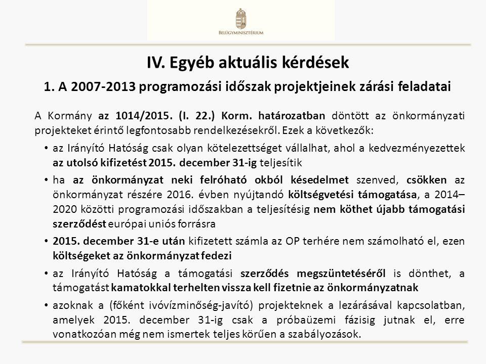 IV. Egyéb aktuális kérdések A Kormány az 1014/2015. (I. 22.) Korm. határozatban döntött az önkormányzati projekteket érintő legfontosabb rendelkezések