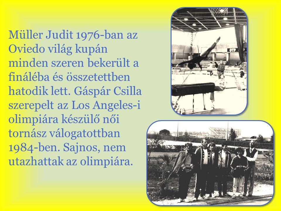 Müller Judit 1976-ban az Oviedo világ kupán minden szeren bekerült a fináléba és összetettben hatodik lett. Gáspár Csilla szerepelt az Los Angeles-i o