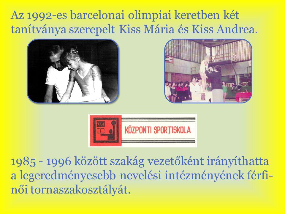 Az 1992-es barcelonai olimpiai keretben két tanítványa szerepelt Kiss Mária és Kiss Andrea. 1985 - 1996 között szakág vezetőként irányíthatta a legere