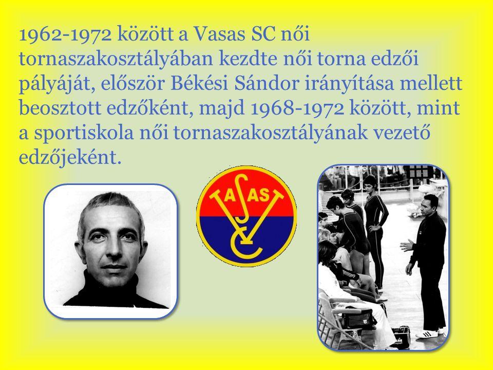 1962-1972 között a Vasas SC női tornaszakosztályában kezdte női torna edzői pályáját, először Békési Sándor irányítása mellett beosztott edzőként, maj